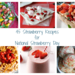 45 Strawberry Recipes for National Strawberry Day
