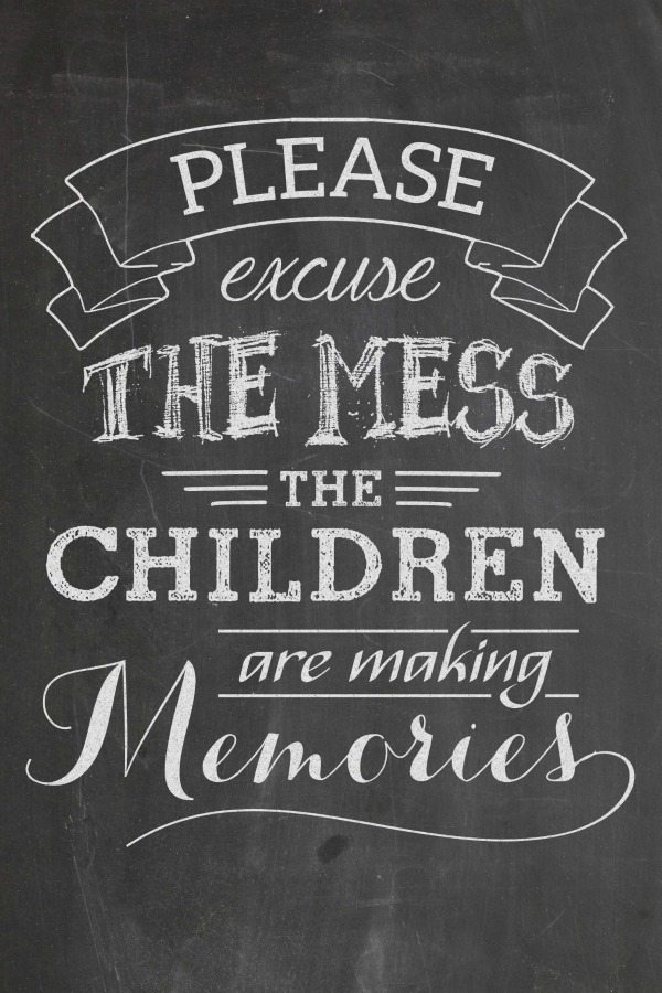 Please Excuse the Mess, The Children are Making Memories - Juggling Act Mama free chalkboard printable