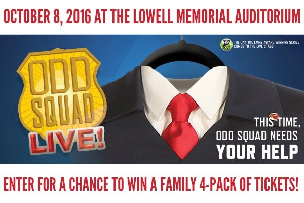 ENTER FOR A CHANCE TO WIN A FAMILY 4-PACK OF TICKETS FOR ODD SQUAD LIVE! OCT 8 2016 LOWELL MEMORIAL AUD #SPONSORED