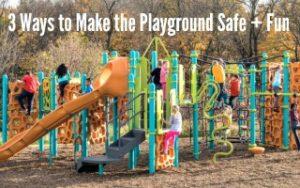 3 Ways to Make the Playground Safe + Fun