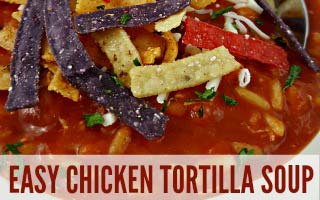Easy Chicken Tortilla Soup – 30 Minute Recipe