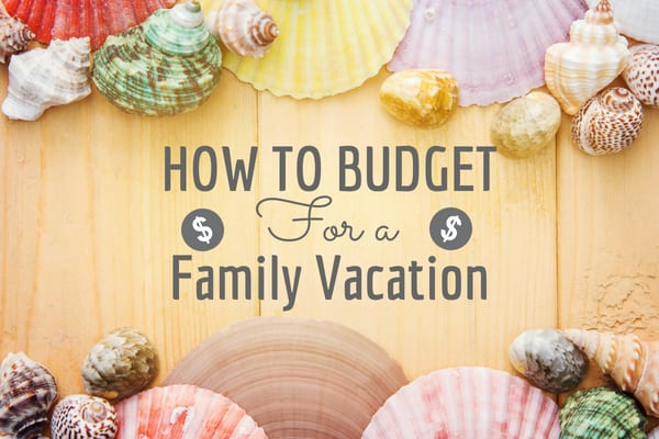 How to Plan for your family vacation without going broke