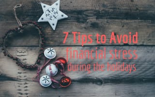 7 Tips to Avoid Financial Stress at the Holidays by Being Organized